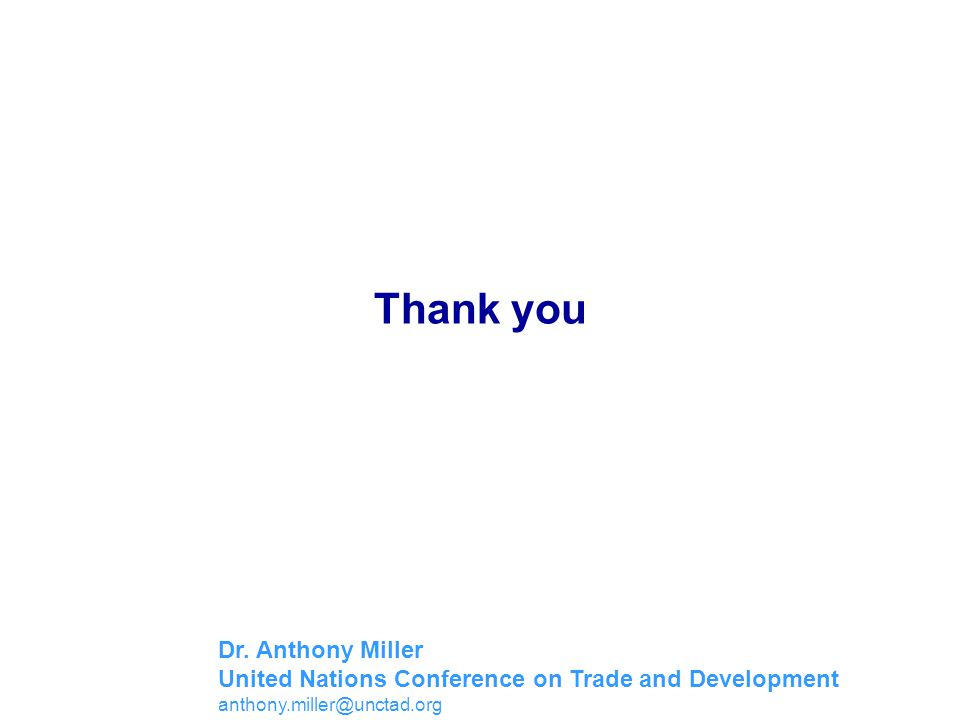 Thank you Dr. Anthony Miller United Nations Conference on Trade and Development anthony.miller@unctad.org