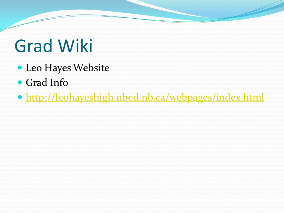 Grad Wiki Leo Hayes Website Grad Info http://leohayeshigh.nbed.nb.ca/webpages/index.html