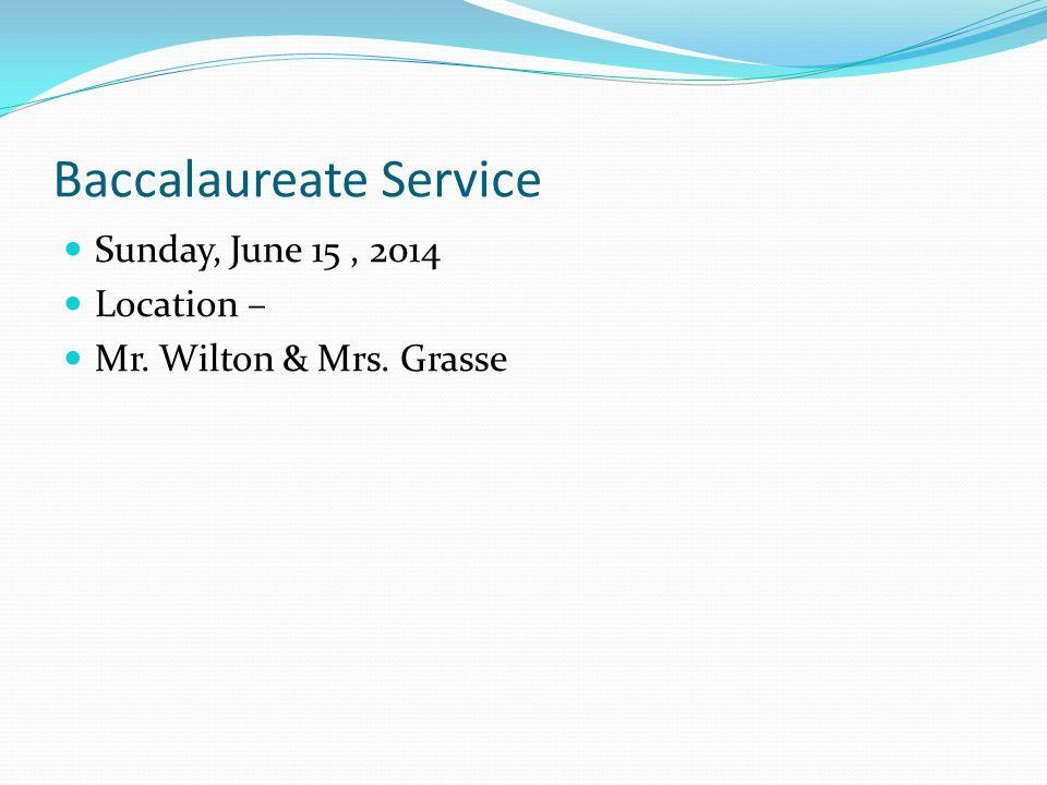 Baccalaureate Service Sunday, June 15, 2014 Location – Mr. Wilton & Mrs. Grasse