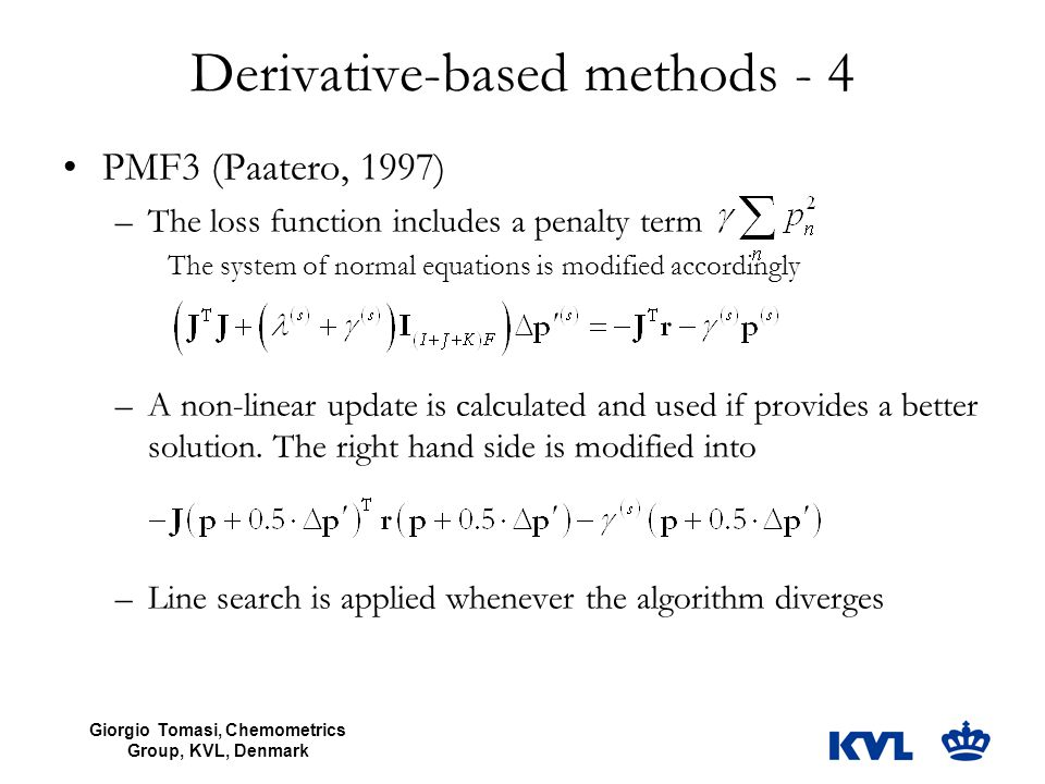 Giorgio Tomasi, Chemometrics Group, KVL, Denmark Derivative-based methods - 4 PMF3 (Paatero, 1997) –The loss function includes a penalty term The syst