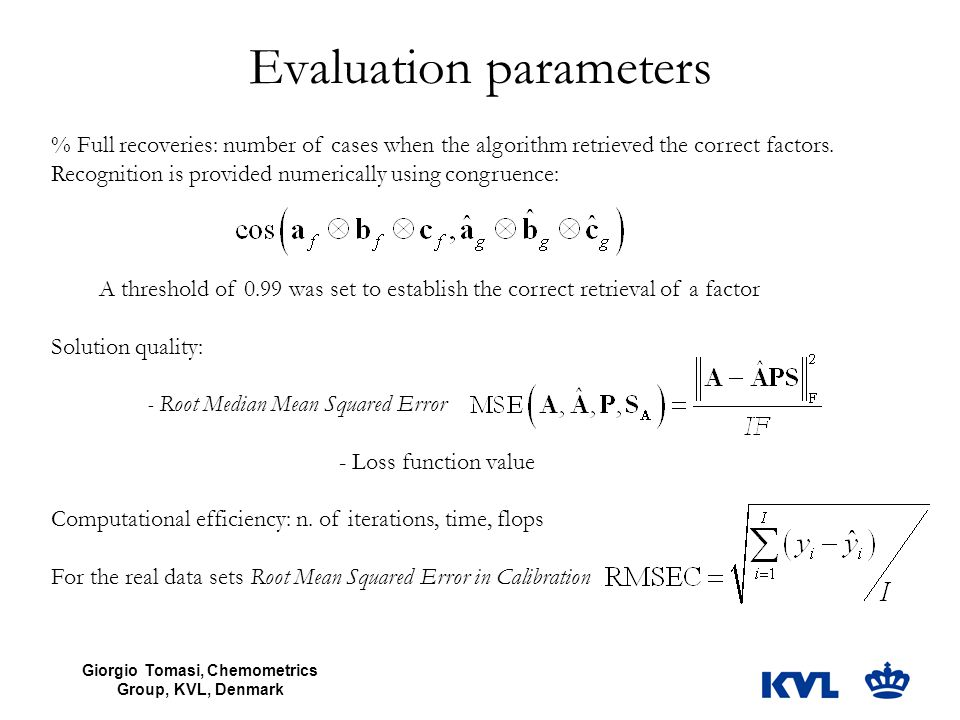 Giorgio Tomasi, Chemometrics Group, KVL, Denmark Evaluation parameters % Full recoveries: number of cases when the algorithm retrieved the correct fac