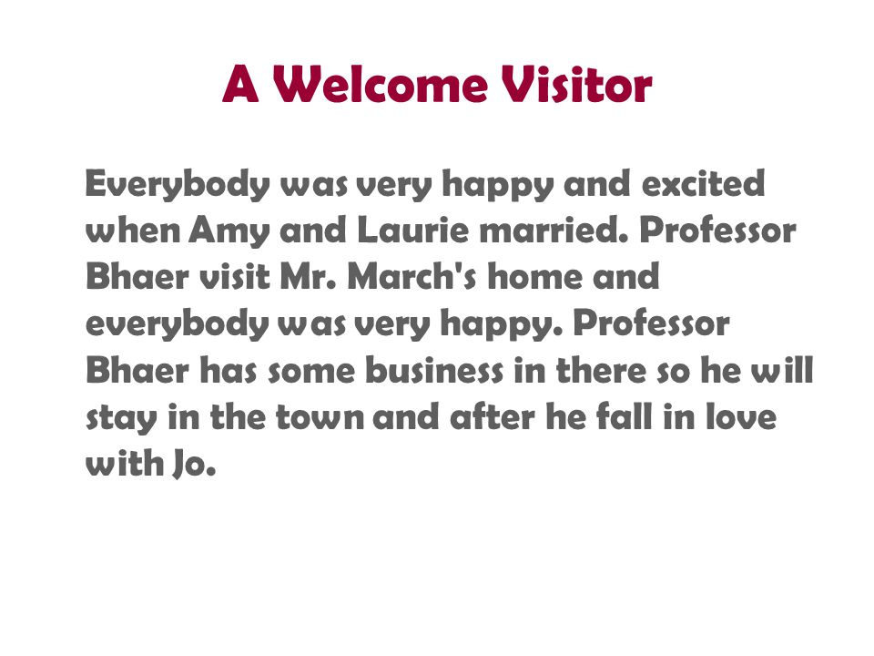A Welcome Visitor Everybody was very happy and excited when Amy and Laurie married.