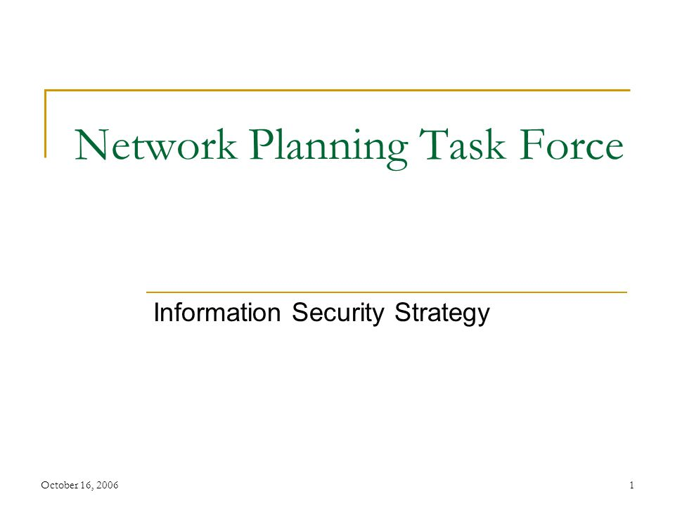 October 16, 20061 Network Planning Task Force Information Security Strategy