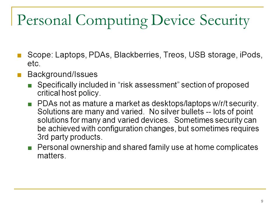 10 Possible Personal Computing Device Security Strategy ■ Short-term ■ Require basic protections such as encryption, strong passwords, anti-virus (where available) and best practice configuration.