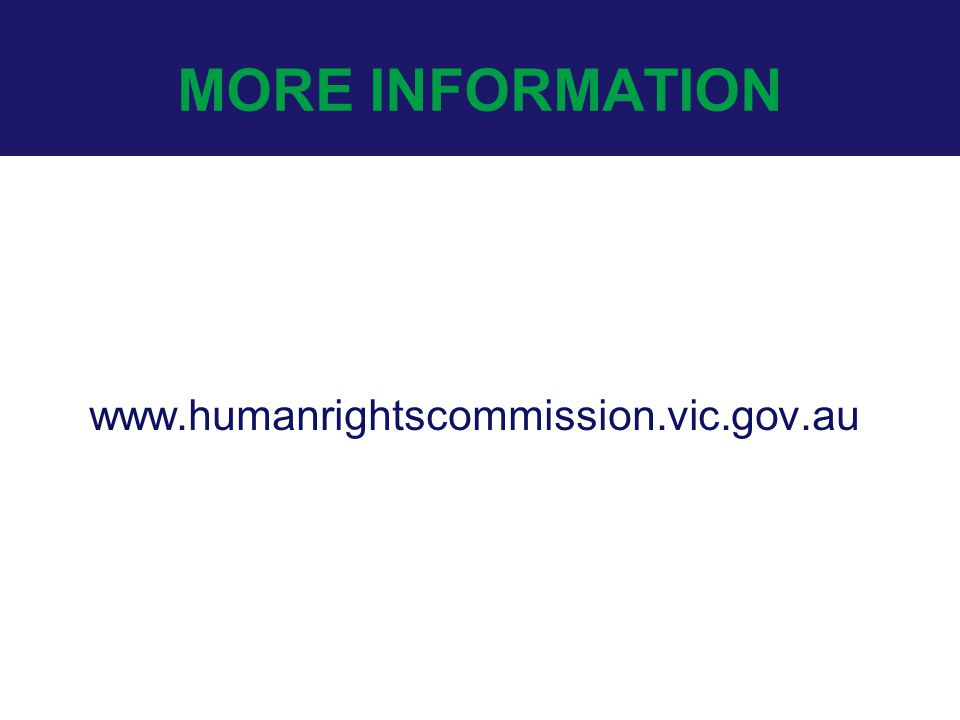 MORE INFORMATION www.humanrightscommission.vic.gov.au