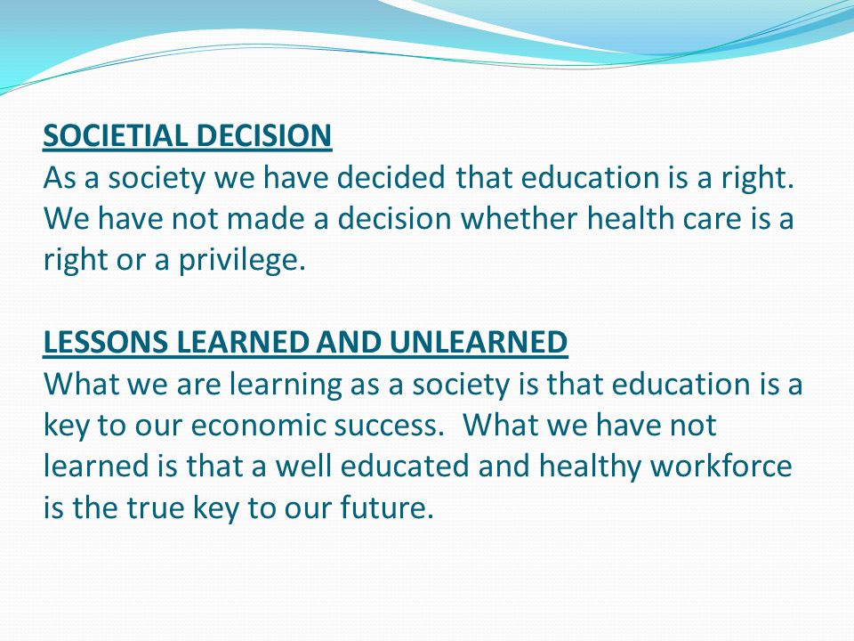 SOCIETIAL DECISION As a society we have decided that education is a right.