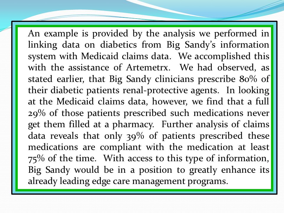An example is provided by the analysis we performed in linking data on diabetics from Big Sandy's information system with Medicaid claims data.