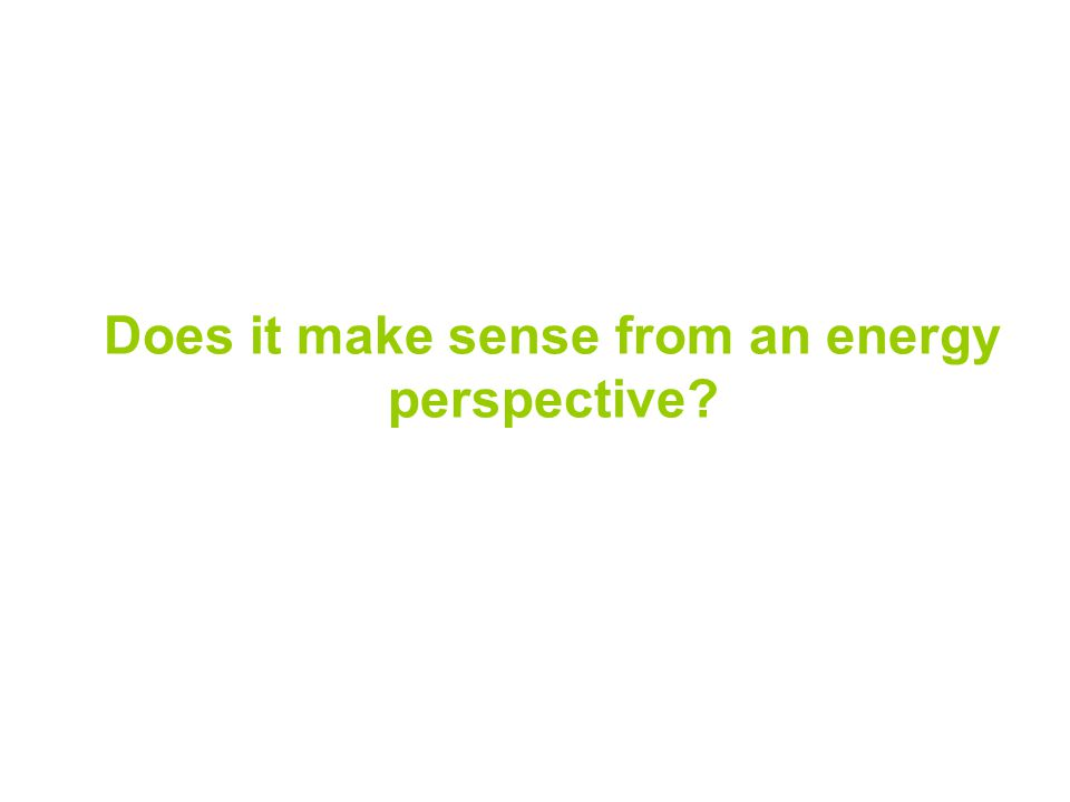 Does it make sense from an energy perspective