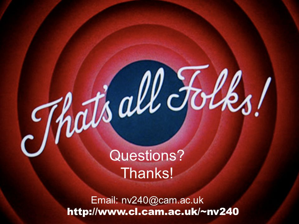 Questions Thanks! Email: nv240@cam.ac.uk http://www.cl.cam.ac.uk/~nv240