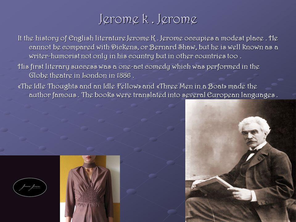 Jerome k. Jerome It the history of English literature Jerome K.