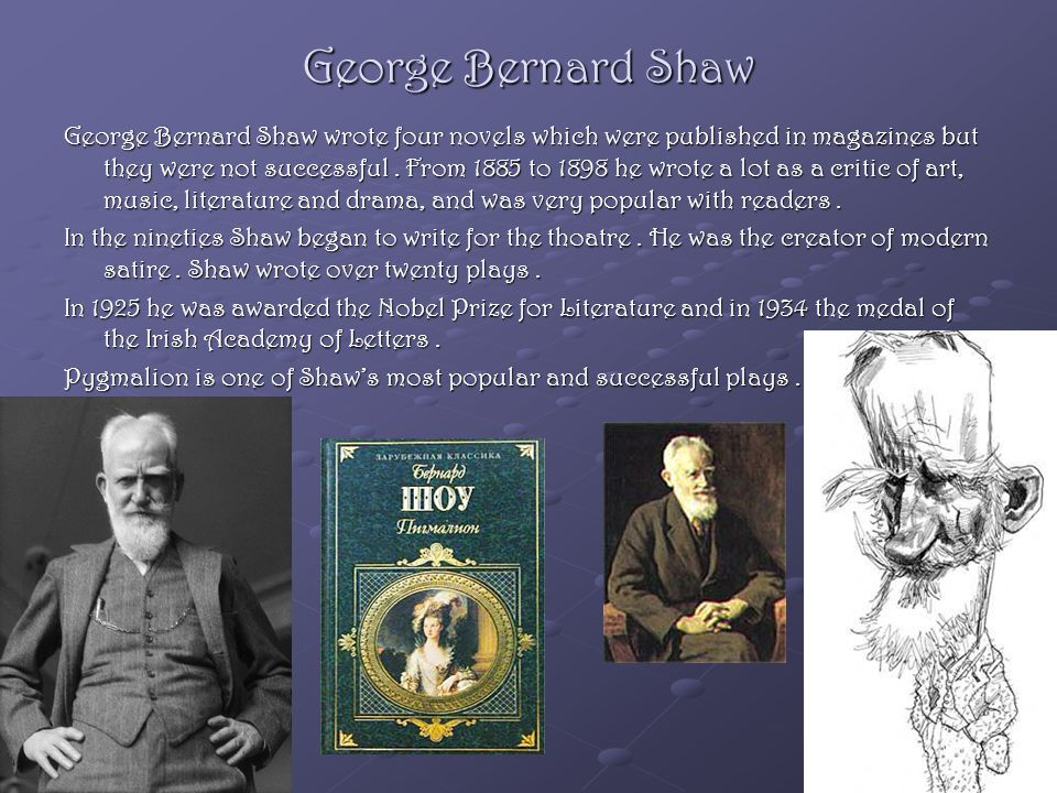 George Bernard Shaw George Bernard Shaw wrote four novels which were published in magazines but they were not successful.