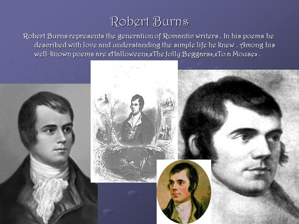 Robert Burns Robert Burns represents the generation of Romantic writers.