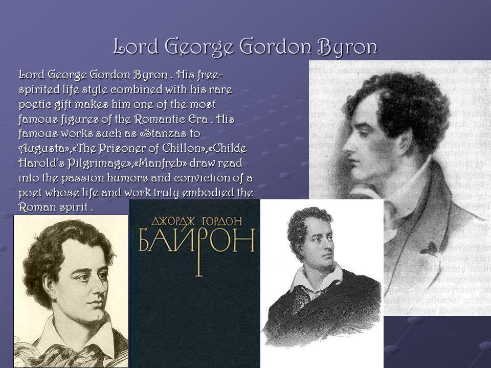 Lord George Gordon Byron Lord George Gordon Byron.