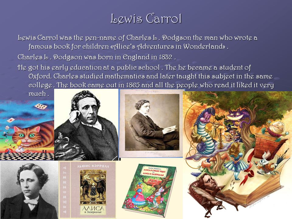 Lewis Carrol Lewis Carrol was the pen-name of Charles L.