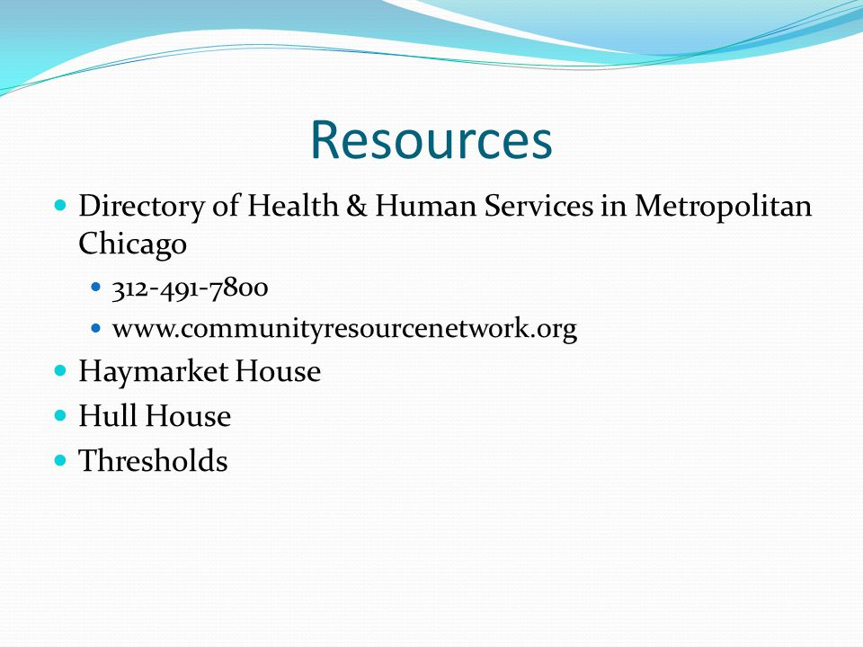 Resources Directory of Health & Human Services in Metropolitan Chicago 312-491-7800 www.communityresourcenetwork.org Haymarket House Hull House Thresholds