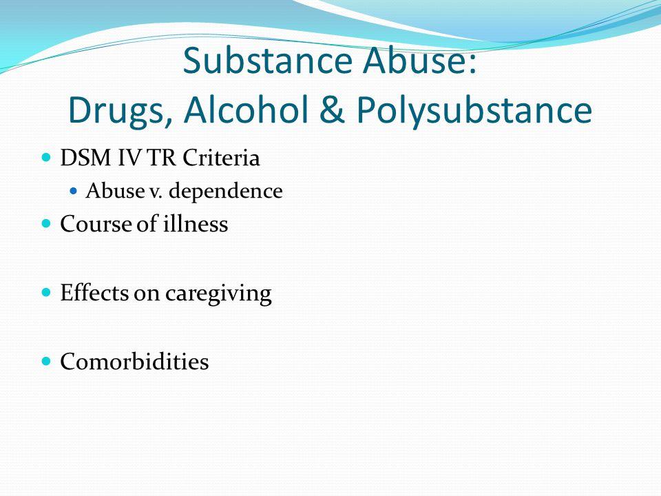 Substance Abuse: Drugs, Alcohol & Polysubstance DSM IV TR Criteria Abuse v.