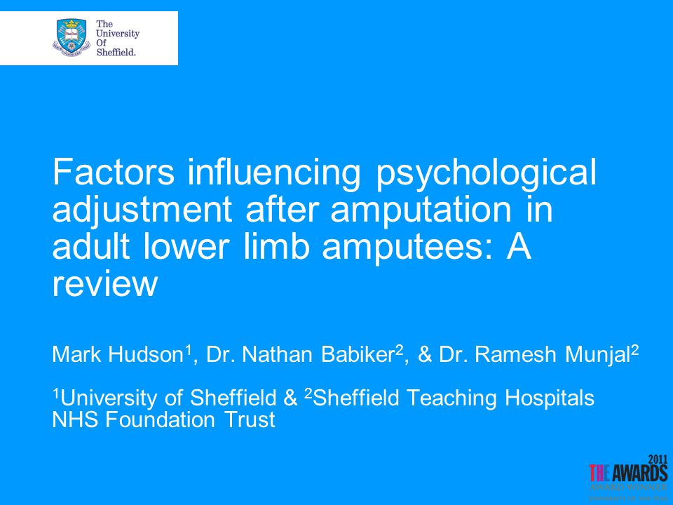 Factors influencing psychological adjustment after amputation in adult lower limb amputees: A review Mark Hudson 1, Dr.