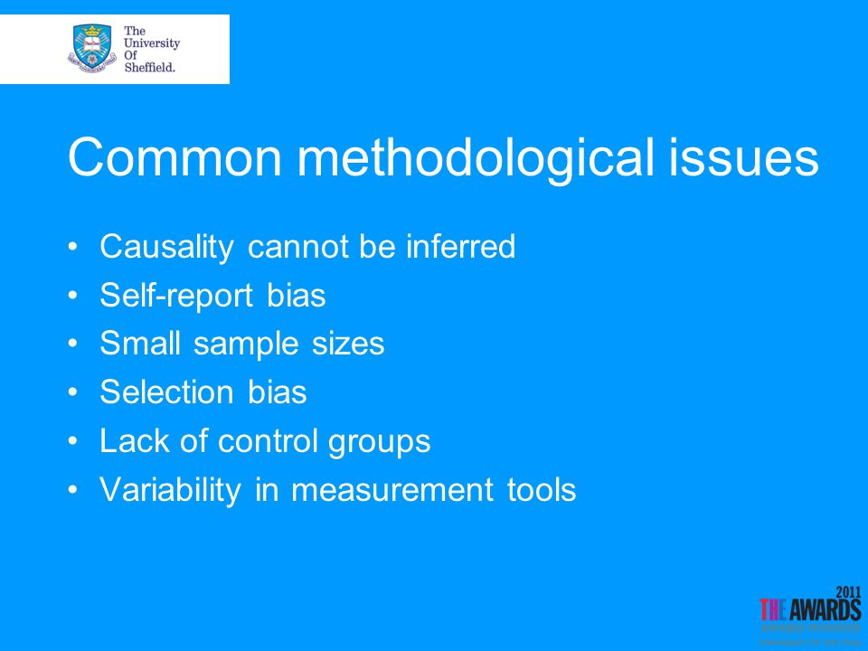 Common methodological issues Causality cannot be inferred Self-report bias Small sample sizes Selection bias Lack of control groups Variability in measurement tools
