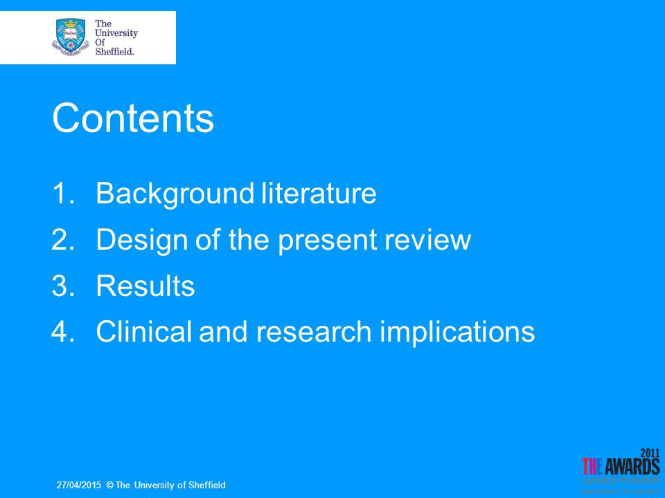 27/04/2015© The University of Sheffield Contents 1.Background literature 2.Design of the present review 3.Results 4.Clinical and research implications