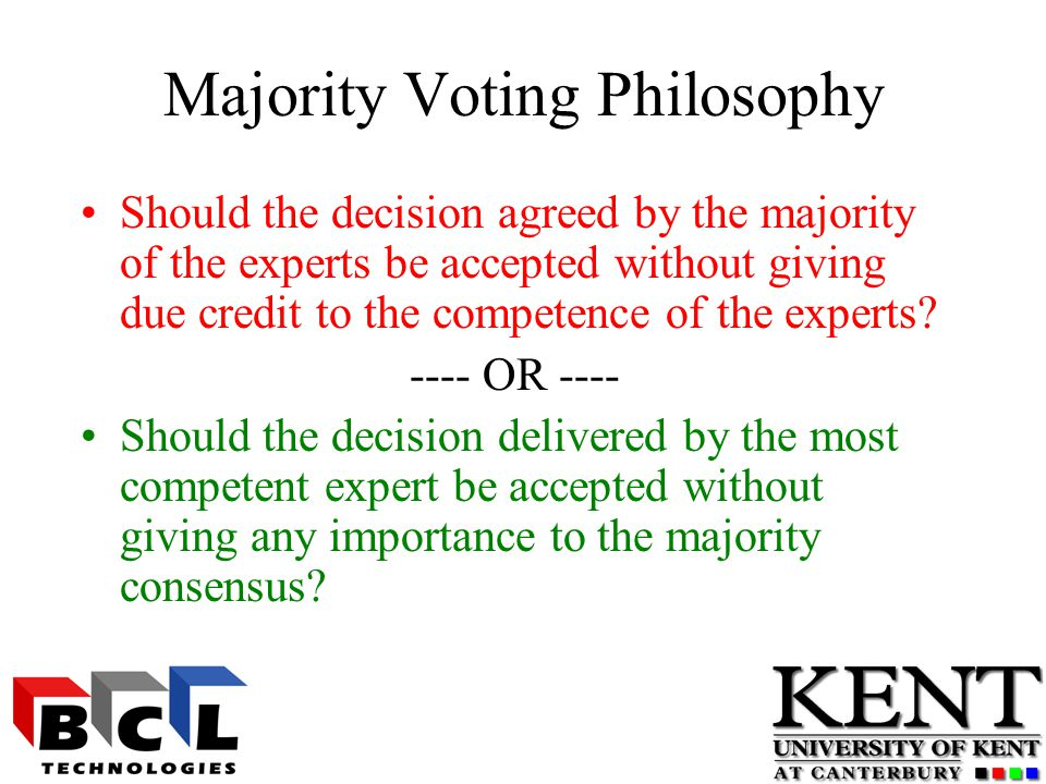 Majority Voting Philosophy Should the decision agreed by the majority of the experts be accepted without giving due credit to the competence of the experts.