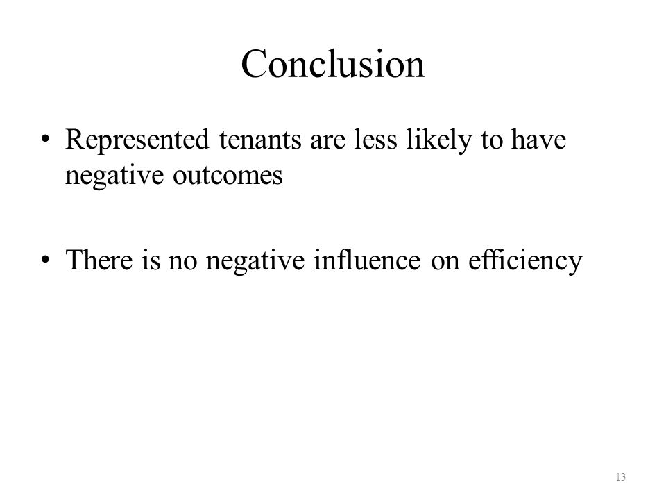 Conclusion Represented tenants are less likely to have negative outcomes There is no negative influence on efficiency 13