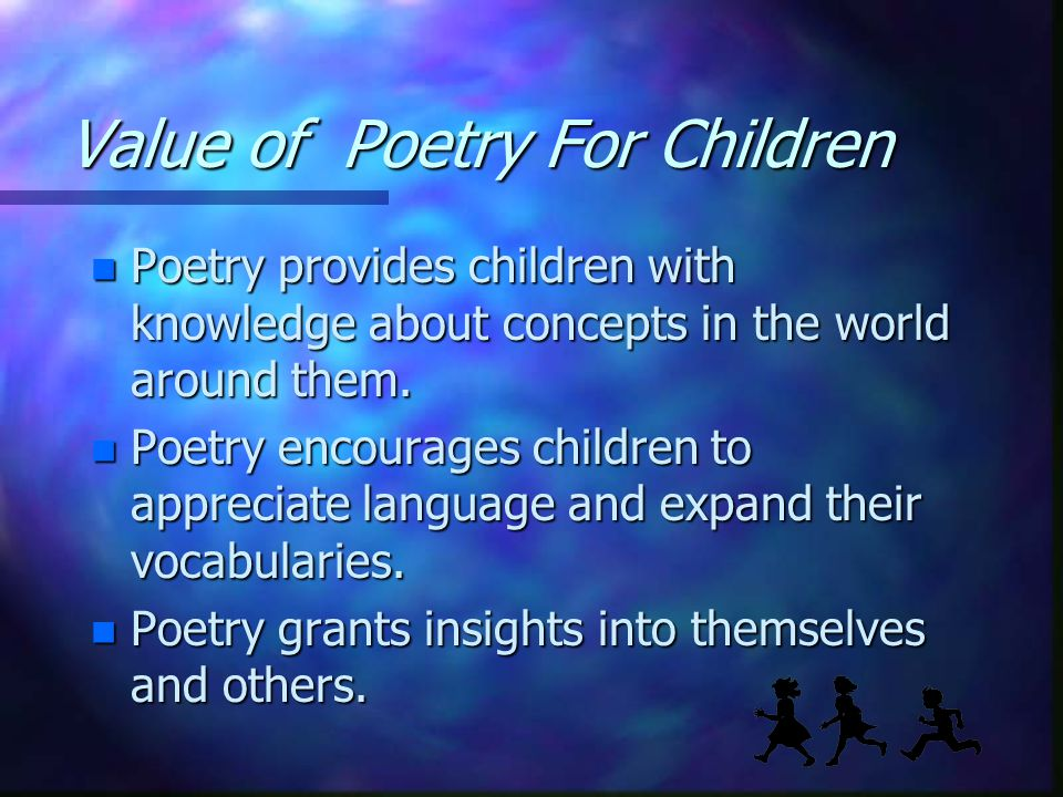 Value of Poetry For Children n Poetry provides children with knowledge about concepts in the world around them.