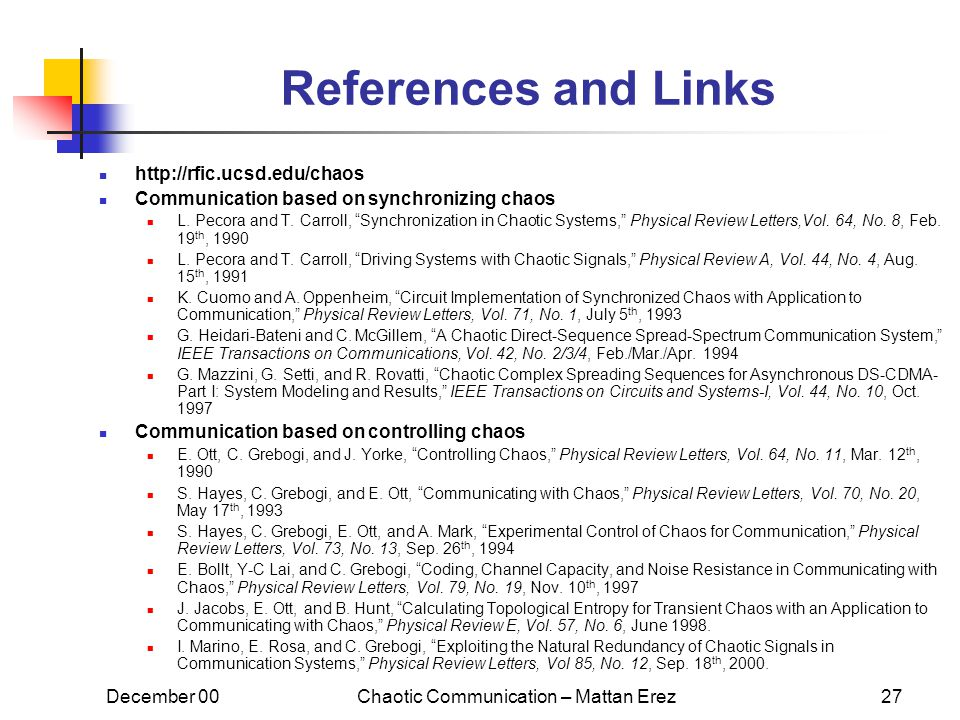 December 00Chaotic Communication – Mattan Erez27 References and Links http://rfic.ucsd.edu/chaos Communication based on synchronizing chaos L. Pecora