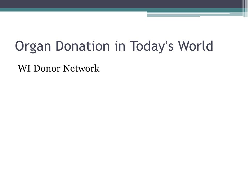 Organ Donation in Today's World WI Donor Network