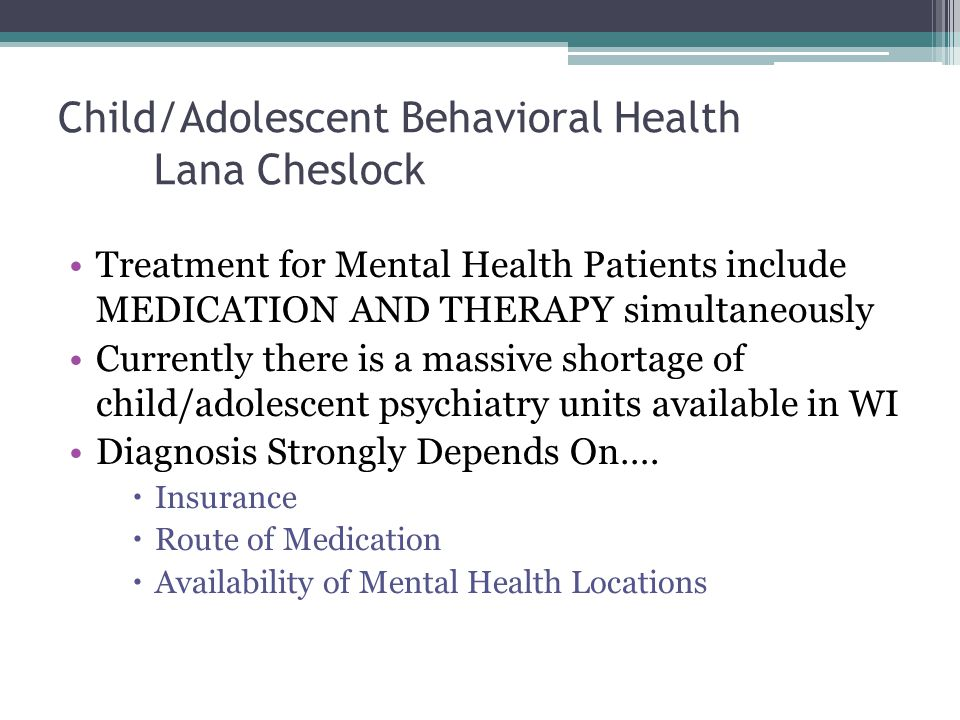 Child/Adolescent Behavioral Health Children often go after things/behave badly towards things they love the most (pets, siblings) Privacy is different concerning adolescents  Records and Treatment are PRIVATE for ages 14 and older INSTEAD of 18 years old