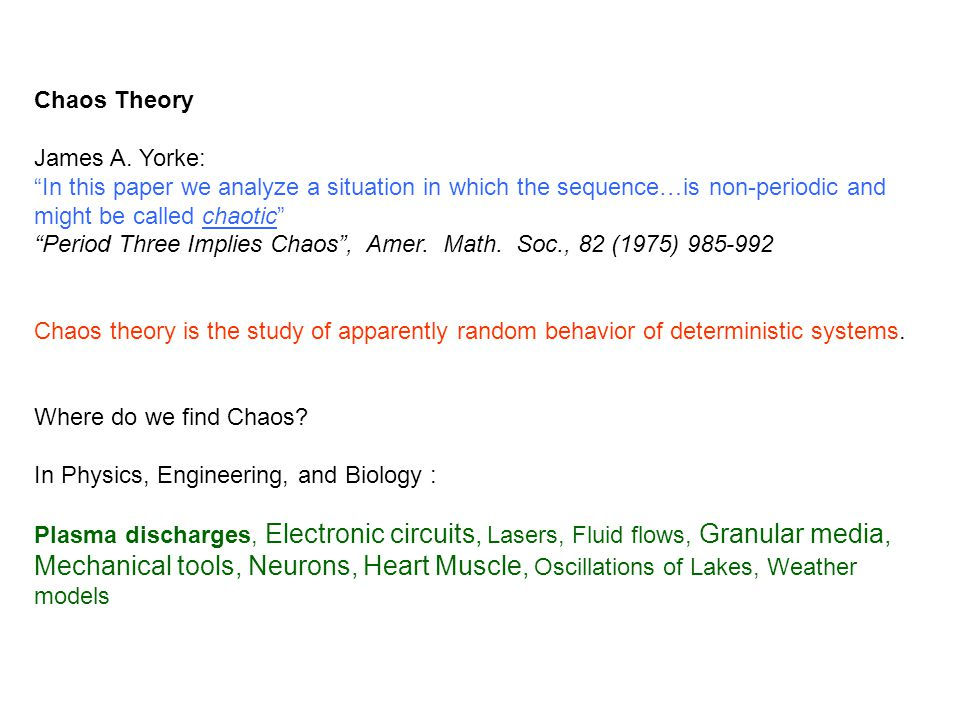 """Chaos Theory James A. Yorke: """"In this paper we analyze a situation in which the sequence…is non-periodic and might be called chaotic"""" """"Period Three Im"""