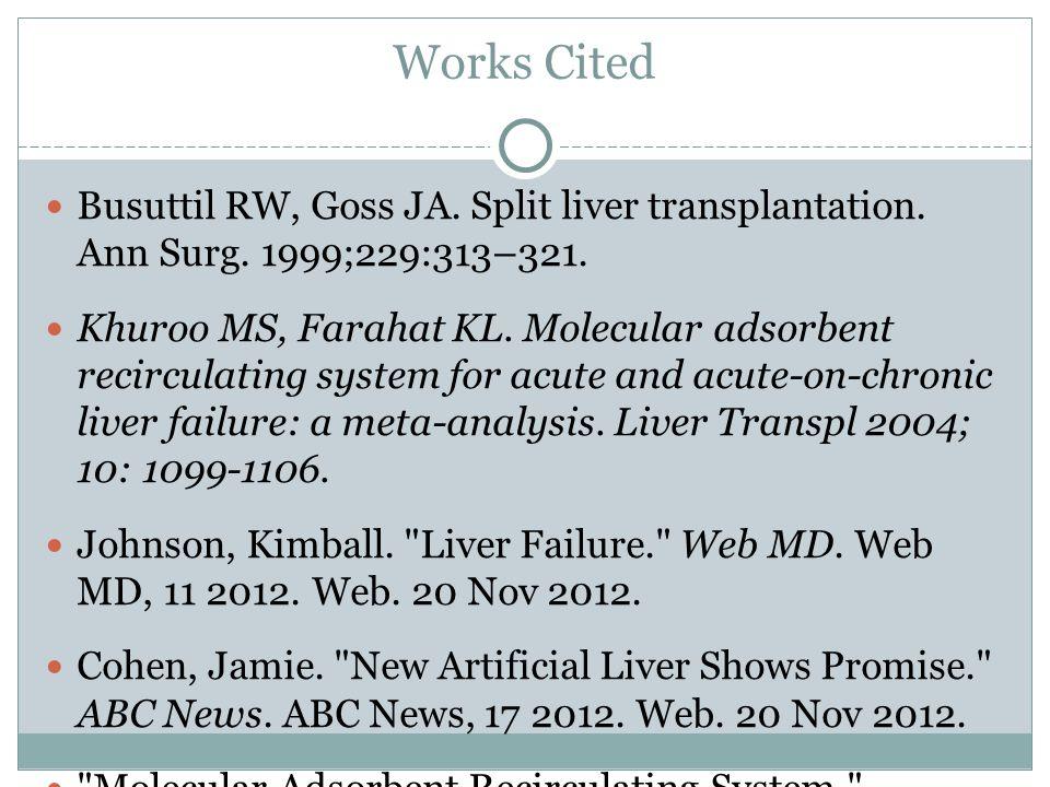 Works Cited Busuttil RW, Goss JA. Split liver transplantation.