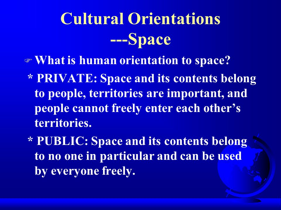 Cultural Orientations ---Time F What is human's orientation to time? * PAST: The past serves as the best precedent for the present and future and past