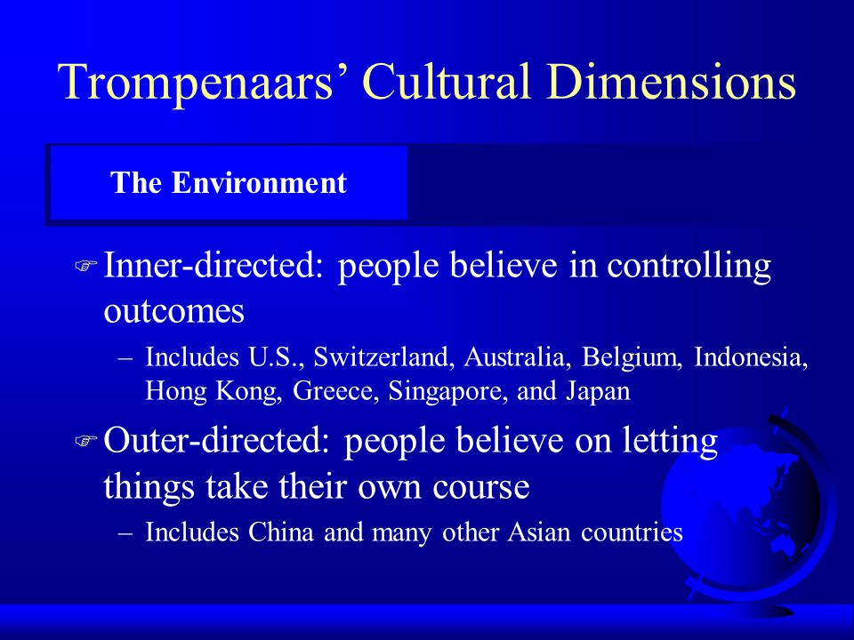 Trompenaars' Cultural Dimensions F Sequential approach –People do only one activity at a time, keep appointments strictly, prefer to follow plans as l