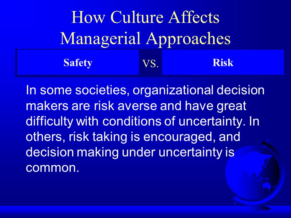 How Culture Affects Managerial Approaches In some societies, top managers make all important organizational decisions. In others, these decisions are