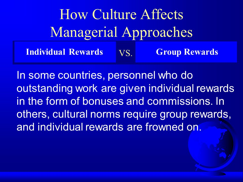 How Culture Affects Managerial Approaches In some societies, organizational decision makers are risk averse and have great difficulty with conditions