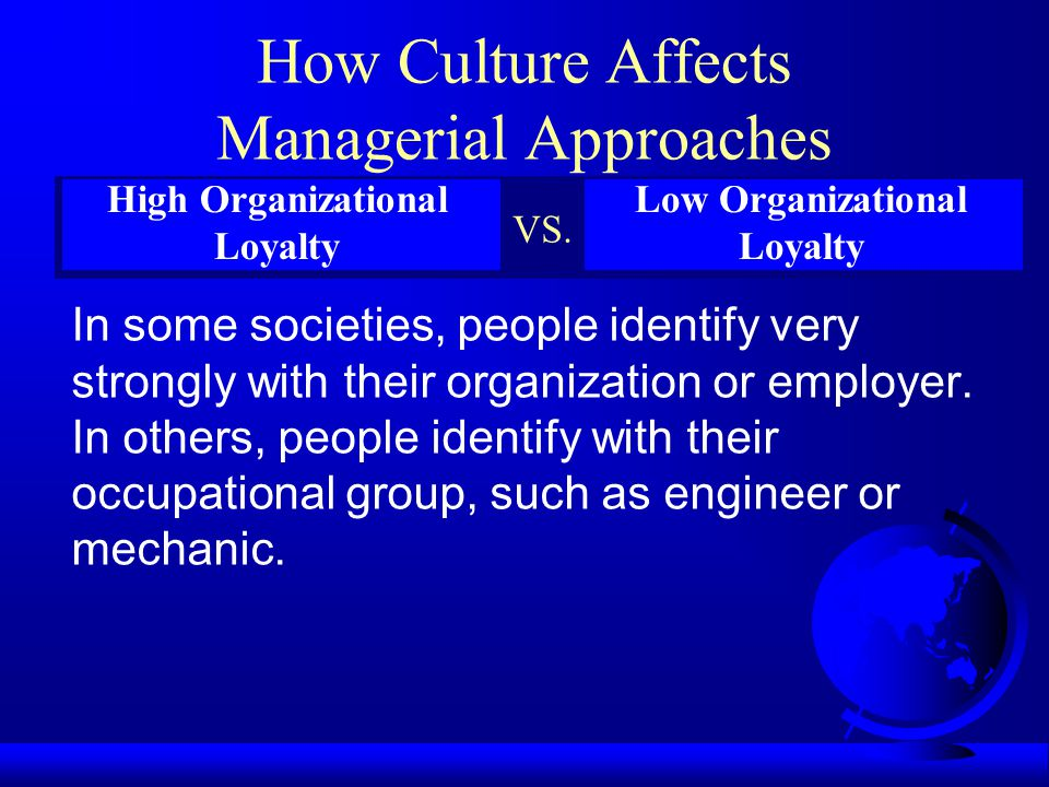 How Culture Affects Managerial Approaches In some societies, much is accomplished through informal means. In others, formal procedures are set forth a