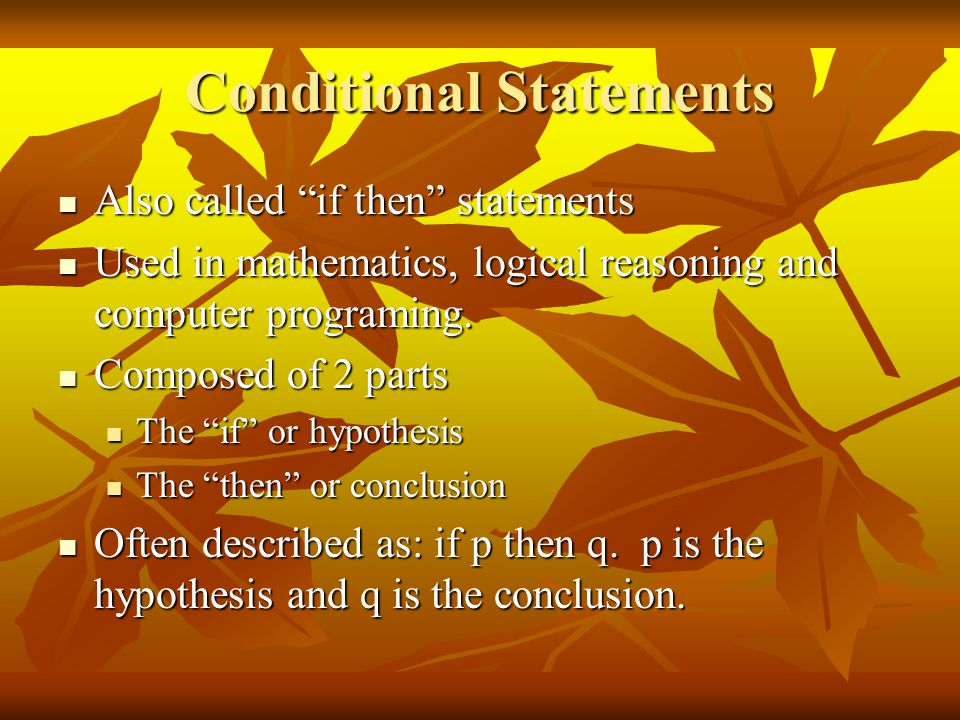 """Conditional Statements Also called """"if then"""" statements Also called """"if then"""" statements Used in mathematics, logical reasoning and computer programin"""