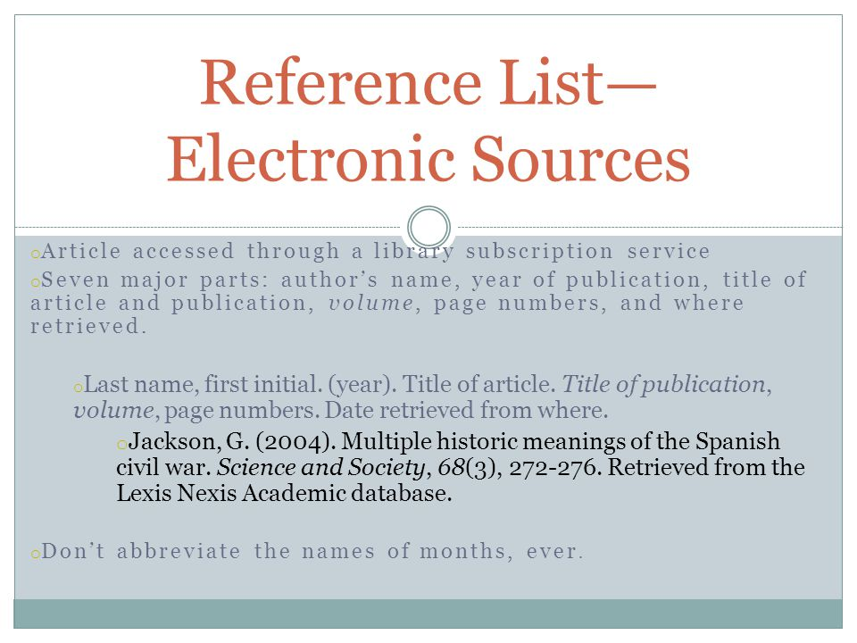 o Article accessed through a library subscription service o Seven major parts: author's name, year of publication, title of article and publication, volume, page numbers, and where retrieved.
