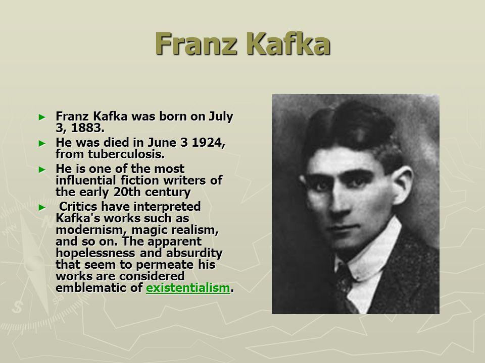 Franz Kafka ► Franz Kafka was born on July 3, 1883.