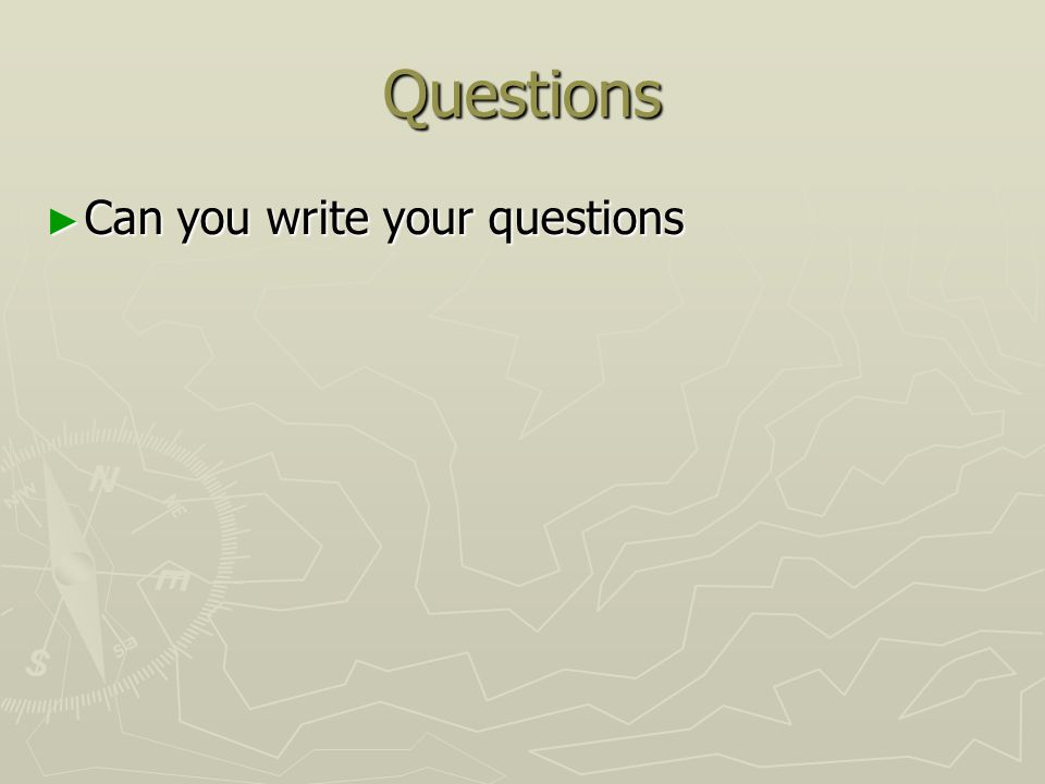 Questions ► Can you write your questions