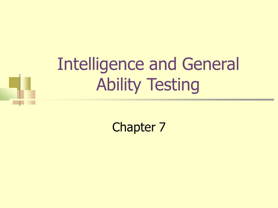 Intelligence and General Ability Testing Chapter 7