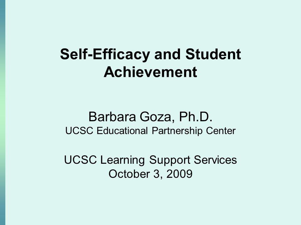 Self-Efficacy and Student Achievement Barbara Goza, Ph.D.