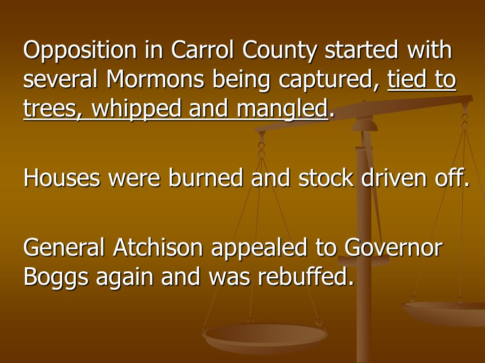 Opposition in Carrol County started with several Mormons being captured, tied to trees, whipped and mangled.