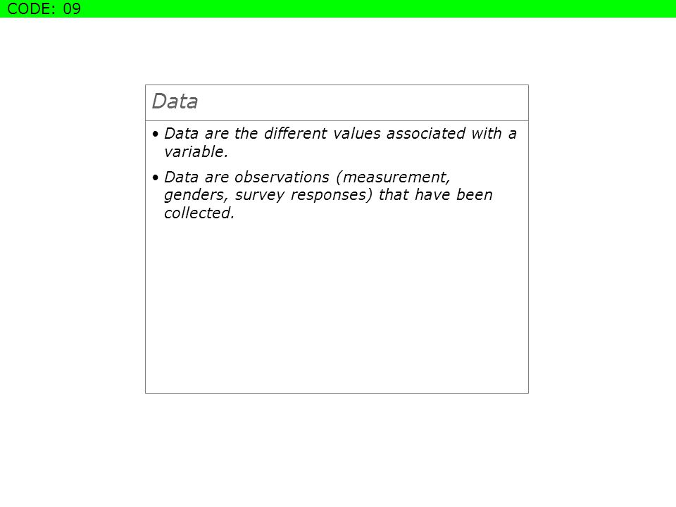 Data Data are the different values associated with a variable.