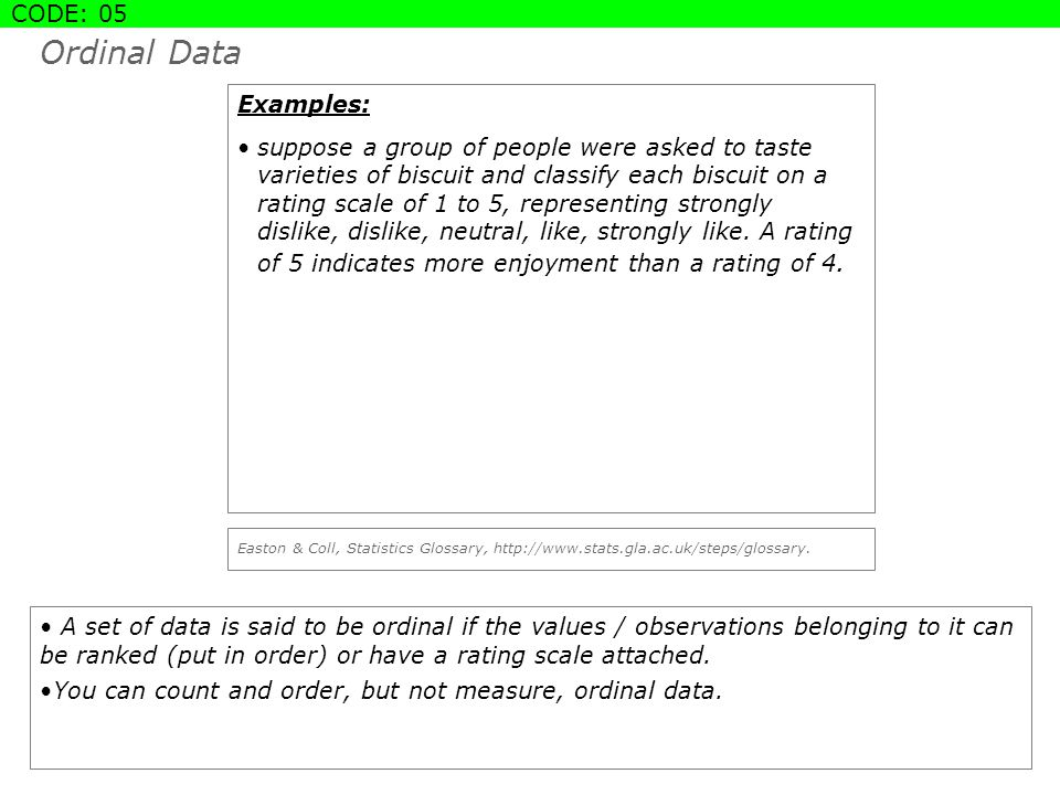 Ordinal Data A set of data is said to be ordinal if the values / observations belonging to it can be ranked (put in order) or have a rating scale atta