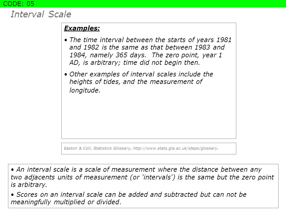 Interval Scale An interval scale is a scale of measurement where the distance between any two adjacents units of measurement (or intervals ) is the same but the zero point is arbitrary.