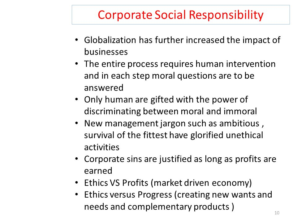 Corporate Social Responsibility 10 Globalization has further increased the impact of businesses The entire process requires human intervention and in