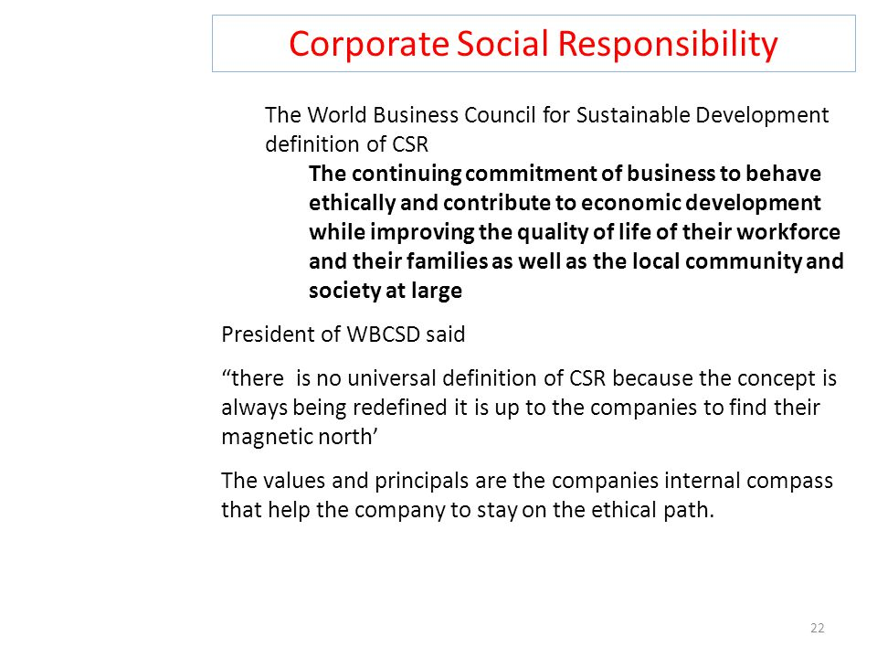 Corporate Social Responsibility 22 The World Business Council for Sustainable Development definition of CSR The continuing commitment of business to b