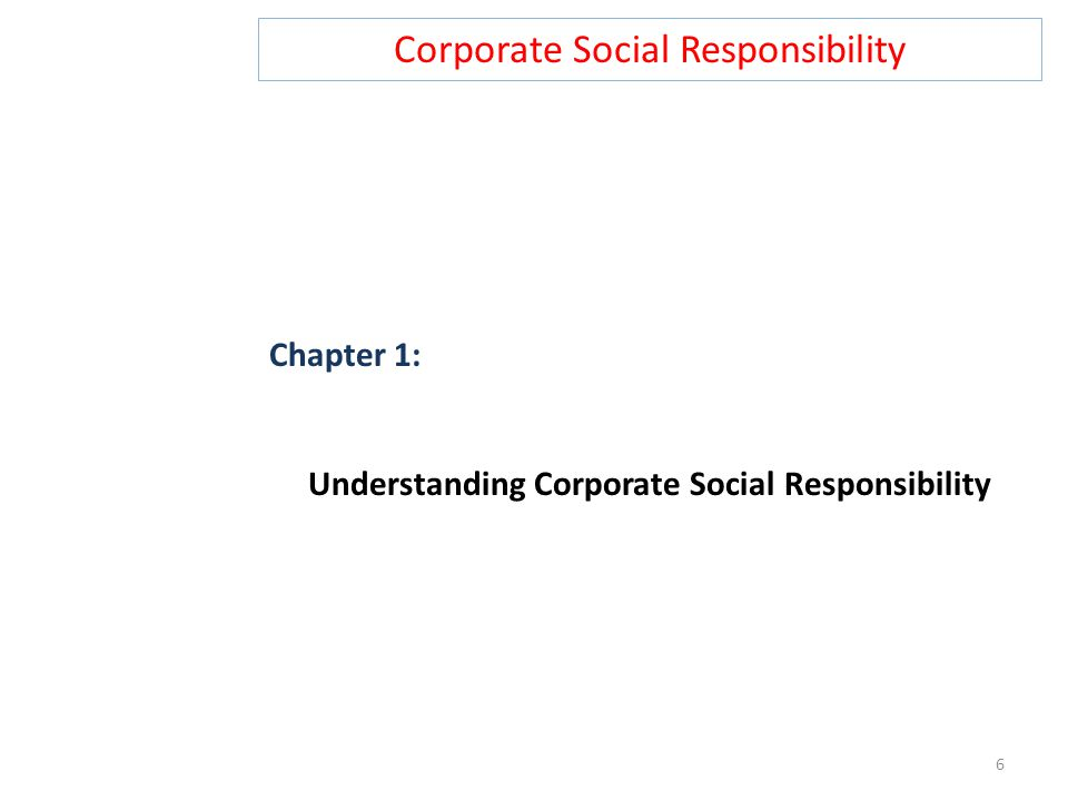 Corporate Social Responsibility Chapter 1: Understanding Corporate Social Responsibility 6