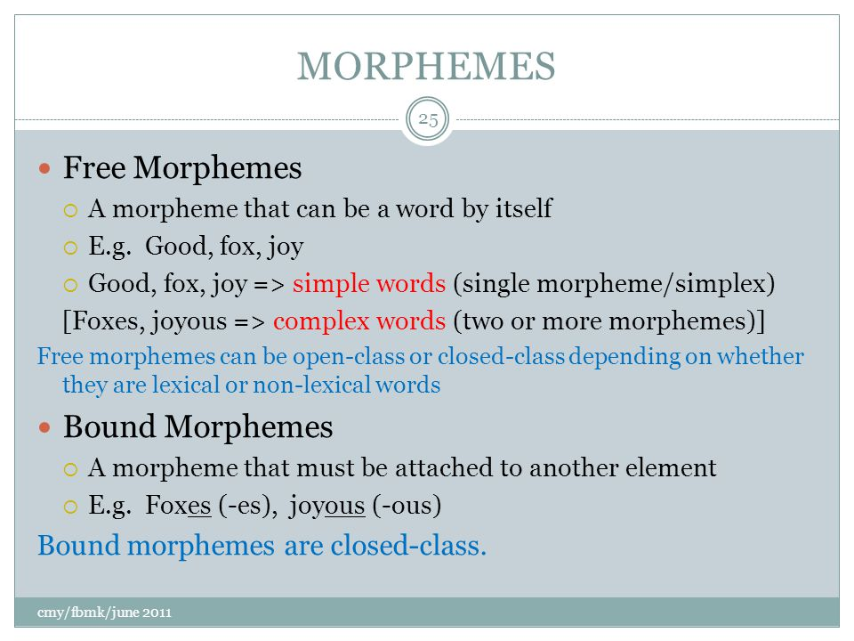 MORPHEMES Free Morphemes  A morpheme that can be a word by itself  E.g.